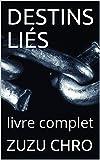 DESTINS LIÉS: livre complet
