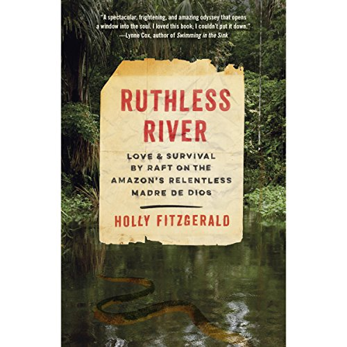 ruthless-river-love-and-survival-by-raft-on-the-amazons-relentless-madre-de-dios