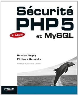 Sécurité PHP 5 et MySQL par [Seguy, Damien, Gamache,  Philippe]