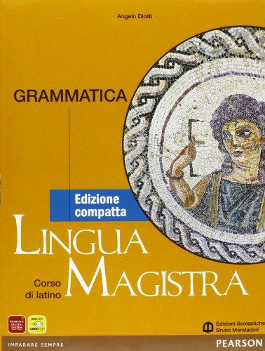 Lingua magistra. Lezioni-Grammatica. Ediz. compatta. Per i Licei. Con espansione online: 1