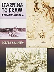 Learning to Draw: A Creative Approach (Dover Art Instruction)
