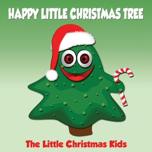 Happy Little Christmas Tree By The Little Christmas Kids