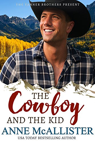 The Cowboy and the Kid (Tanner Brothers Book 4) by [McAllister, Anne]