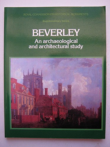 Beverley: An Archaeological and Architectural Study (Royal Commission on Historical Monuments supplementary series) by Keith Miller (1-Jul-1982) Paperback
