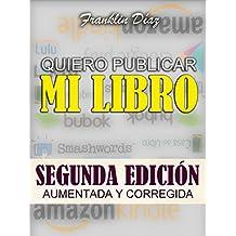 QUIERO PUBLICAR MI LIBRO: Segunda edición aumentada y corregida (Spanish Edition)