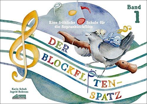 Der Blockflötenspatz: Eine fröhliche Schule für die Sopranblockflöte, Bd. 1 - Lernen, Flöte Spielen