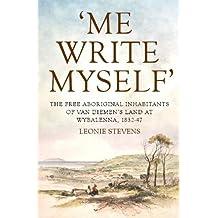 'Me Write Myself': The Free Aboriginal Inhabitants of Van Diemen's Land at Wybalenna, 1832-47 (Australian History)