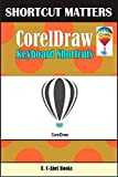 CorelDraw Keyboard Shortcuts (Shortcut Matters Book 46)