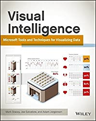 Visual Intelligence: Microsoft Tools and Techniques for Visualizing Data by Mark Stacey (2013-04-29)