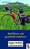 Fahrradtouren für Genießer: Radfahren und gemütlich einkehren - Region Kassel und etwas mehr
