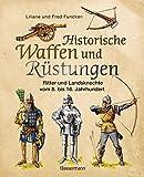 Historische Waffen und Rüstungen: Ritter und Landsknechte vom frühen Mittelalter bis zur Renaissance - Liliane und Fred Funcken