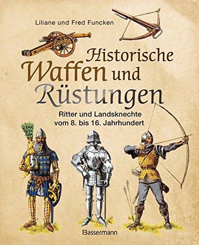 Historische Waffen und Rüstungen: Ritter und Landsknechte vom frühen Mittelalter bis zur Renaissance