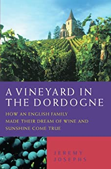 A Vineyard in the Dordogne - How an English Family Made Their Dream of Wine, Good Food and Sunshine Come True par [Josephs, Jeremy]
