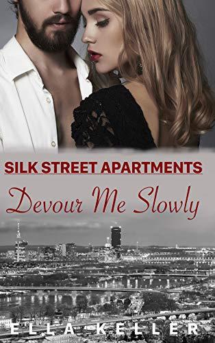 Devour Me Slowly: Silk Street Apartments von [Keller, Ella]