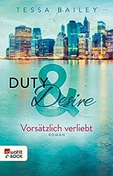 Duty & Desire – Vorsätzlich verliebt von [Bailey, Tessa]