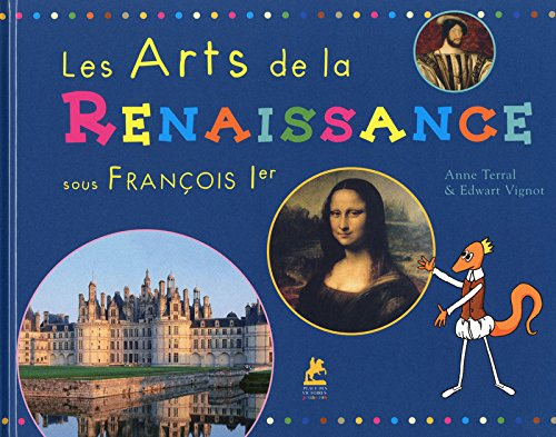 Les arts de la Renaissance : Sous François Ier par Anne Terral