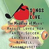 Maggie Loves Her Family, Soccer, Lacrosse, and Norwell, Massachusetts