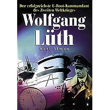 Wolfgang Lüth: Der erfolgreichste U-Boot-Kommandant des Zweiten Weltkriegs