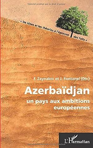Azerbaidjan un Pays aux Ambitions Europeennes
