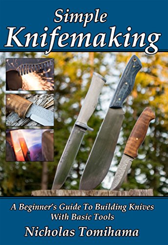 Simple Knifemaking: A Beginner's Guide To Building Knives With Basic Tools (English Edition)