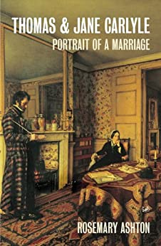 Thomas And Jane Carlyle: Portrait of a Marriage by [Ashton, Rosemary]
