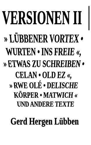 versionen-ii-lubbener-vortex-o-wurten-o-ins-freie-etwas-zu-schreiben-o-celan-o-old-ez-rwe-ole-o-deli