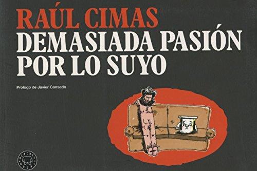 Demasiada Pasión Por Lo Suyo por Raúl Cimas