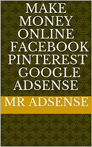 Make Money Online Facebook Pinterest google adsense (English Edition) de [ adsense, Mr