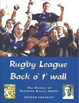Rugby League Back O' T' Wall: A History of Sharlston Rovers ARLFC by [Chalkley, Graham]