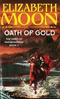 Oath Of Gold: Book 3: Deed of Paksenarrion Series by [Moon, Elizabeth]