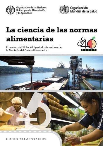 La ciencia de las normas alimentarias: El camino del 39. al 40. periodo de sesiones de la Comision del Codex Alimentarius (Codex Alimentarius - Programa Conjunto FAO/OMS sob) por Food and Agriculture Organization of the United Nations