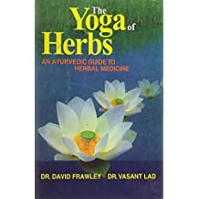 The Yoga of Herbs: An Ayurvedic Guide to Herbal Medicine by David Frawley (2003-04-30)