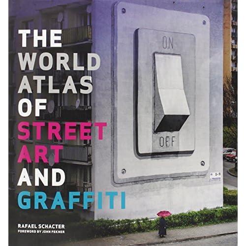 The World Atlas of Street Art and Graffiti by Dr. Rafael Schacter (2013-09-05)