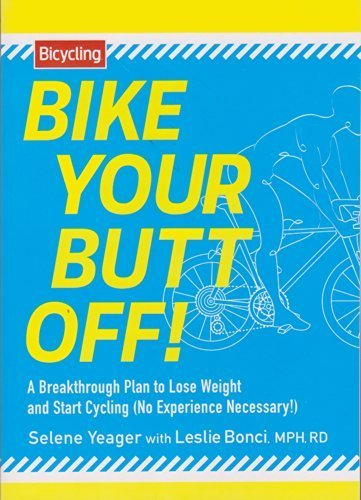 Bike Your Butt Off!: A Breakthrough Plan to Lose Weight and Start Cycling (No Experience Necessary!) by Selene Yeager (2014-03-18) (Off Butt Bike Your)