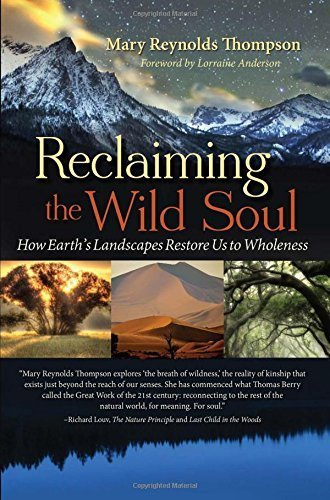 Reclaiming the Wild Soul: How Earth's Landscapes Restore Us to Wholeness by Mary Reynolds Thompson (2014-09-16)