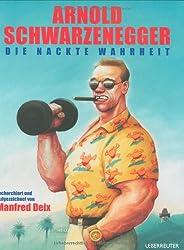 Arnold Schwarzenegger - Die nackte Wahrheit