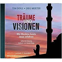 Träume und Visionen: Wie Muslime heute Jesus erfahren. Gekürzte Fassung. Gelesen von Daniel Kopp