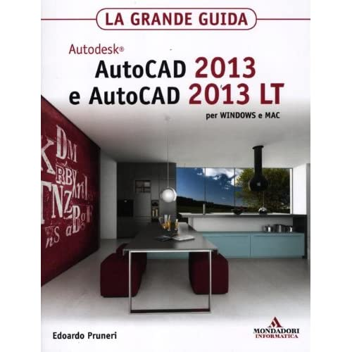 Autodesk Autocad 2013 E Autocad 2013 Lt Per Windows E Mac. La Grande Guida