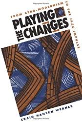 Playing the Changes: FROM AFRO-MODERNISM TO THE JAZZ IMPULSE by Craig Werner (1997-01-01)
