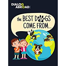 The Best Dogs Come From…: A Global Search to Find the Perfect Dog Breed (English Edition)