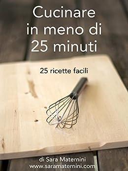 Cucinare in meno di 25 minuti di [Maternini, Sara]