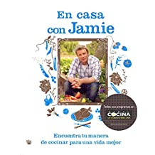En casa con Jamie / Jamie at Home: Encuentra tu forma de cocinar para una vida mejor / Cook Your Way to the Good Life