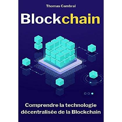Blockchain : Comprendre la technologie décentralisée de la Blockchain