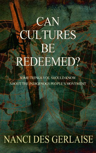Can Culture Be Redeemed?: Some things you should know about the Indigenous People's Movement (English Edition) por Nanci des Gerlaise