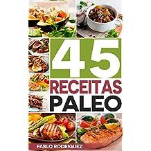 Dieta Paleo: Receitas Paleo para pessoas ocupadas. Receitas fáceis e rápidas para o café da manhã, almoço, jantar, sobremesas e sucos: 45 Receitas rápidas ... com a Dieta Paleolítica (Portuguese Edition)