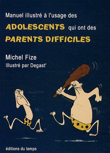 Manuel illustré à l'usage des adolescents qui ont des parents difficiles : Divertissement très sérieux
