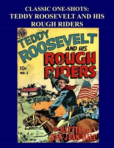 Classic One-Shots: Teddy Roosevelt And His Rough Riders: Great Single Issue Golden Age Historic Comic Action by Avon Periodicals (2015-11-04)