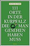 111 Orte in der Kurpfalz, die man gesehen haben muß