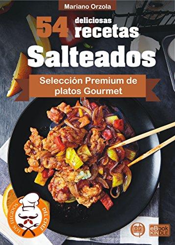 54 DELICIOSAS RECETAS - SALTEADOS: Selección Premium de platos Gourmet (Colección Los Elegidos del Chef nº 15) (Spanish Edition)