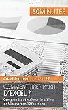 Comment tirer parti d'Excel ?: Comprendre et maîtriser le tableur de Microsoft en 10 fonctions...
